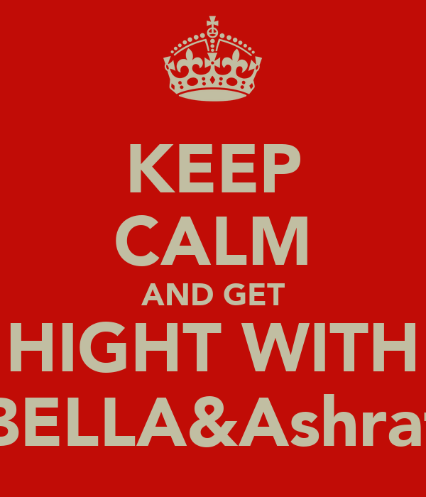 KEEP CALM AND GET HIGHT WITH BELLA&Ashraf