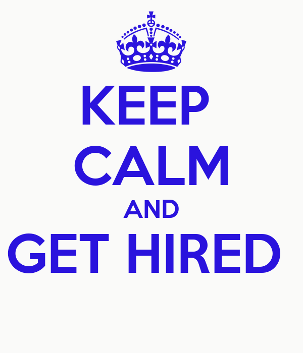 KEEP  CALM AND GET HIRED
