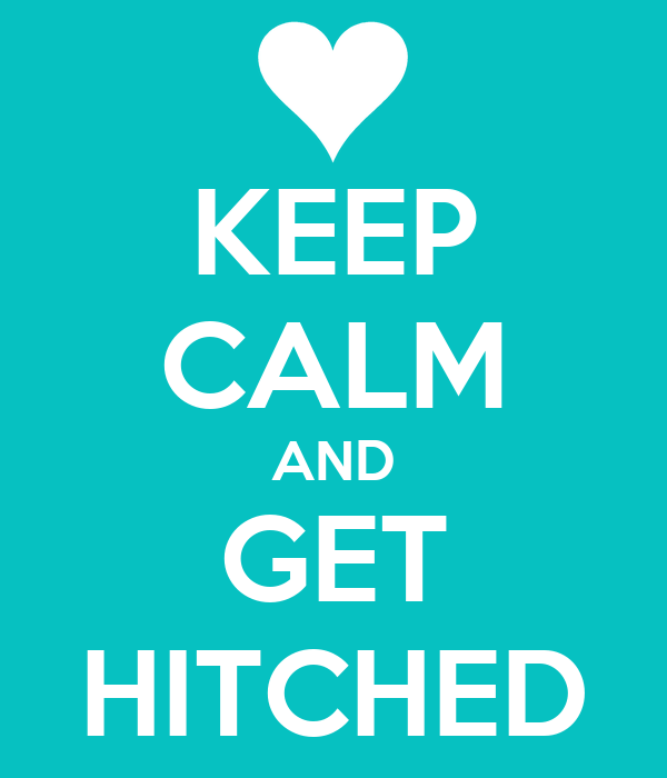 KEEP CALM AND GET HITCHED