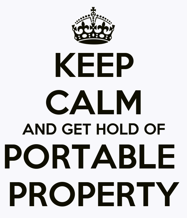 KEEP CALM AND GET HOLD OF PORTABLE  PROPERTY