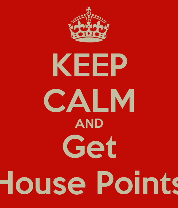 KEEP CALM AND Get House Points