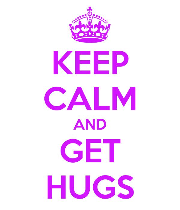 KEEP CALM AND GET HUGS