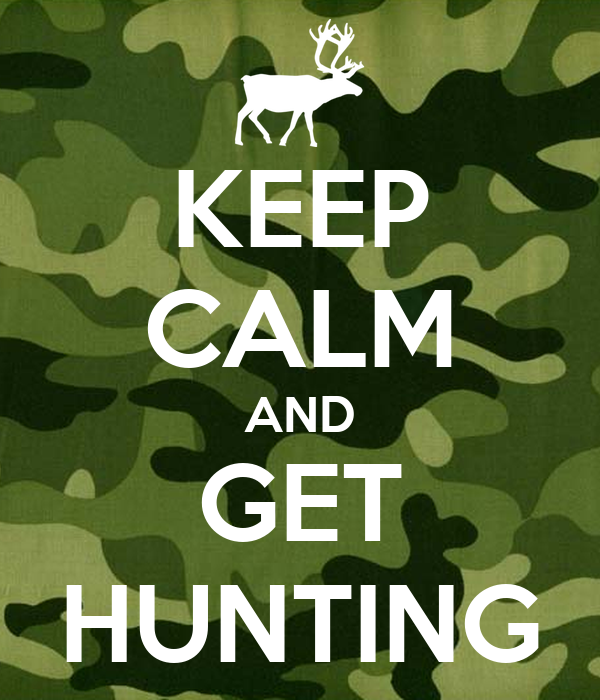 KEEP CALM AND GET HUNTING