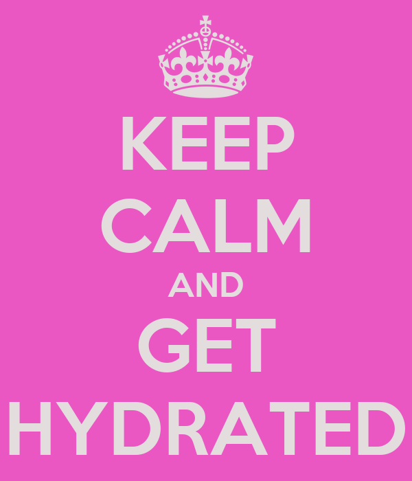 KEEP CALM AND GET HYDRATED