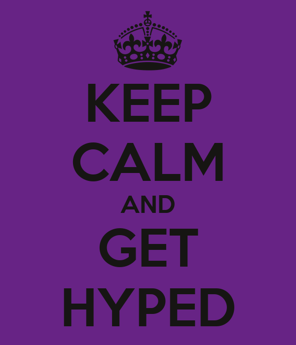KEEP CALM AND GET HYPED