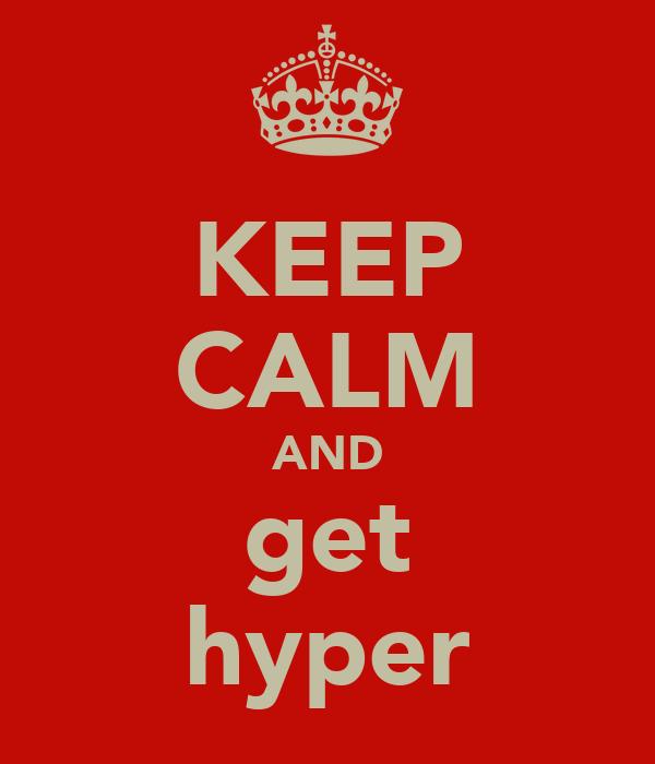 KEEP CALM AND get hyper
