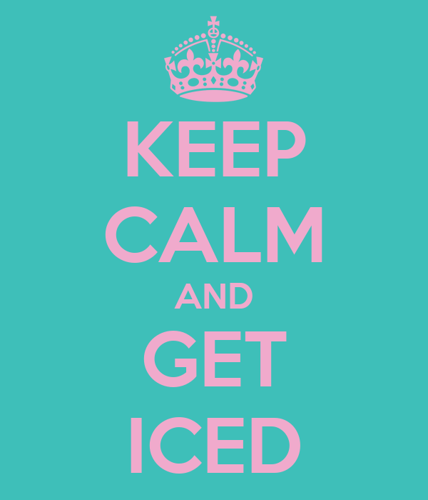 KEEP CALM AND GET ICED