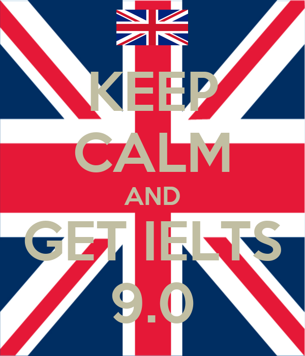 KEEP CALM AND GET IELTS 9.0