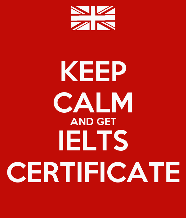 KEEP CALM AND GET IELTS CERTIFICATE