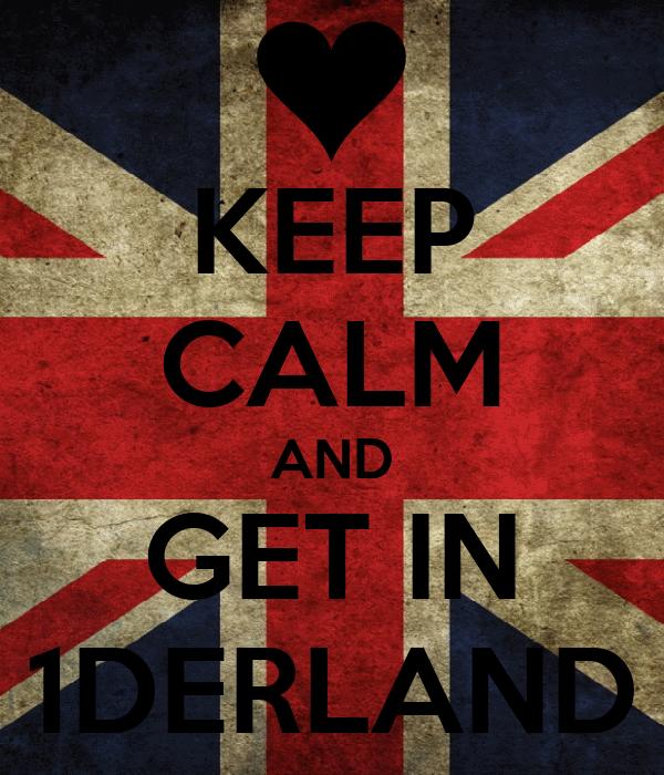 KEEP CALM AND GET IN 1DERLAND