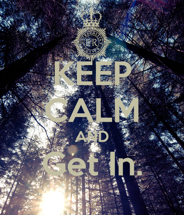 KEEP CALM AND Get In.