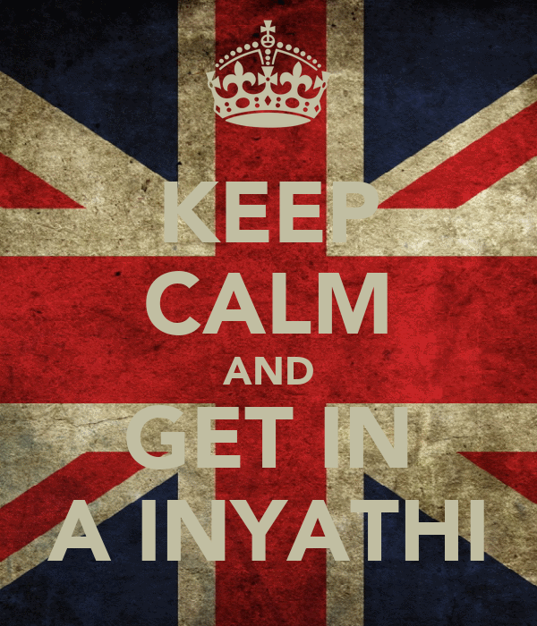 KEEP CALM AND GET IN A INYATHI