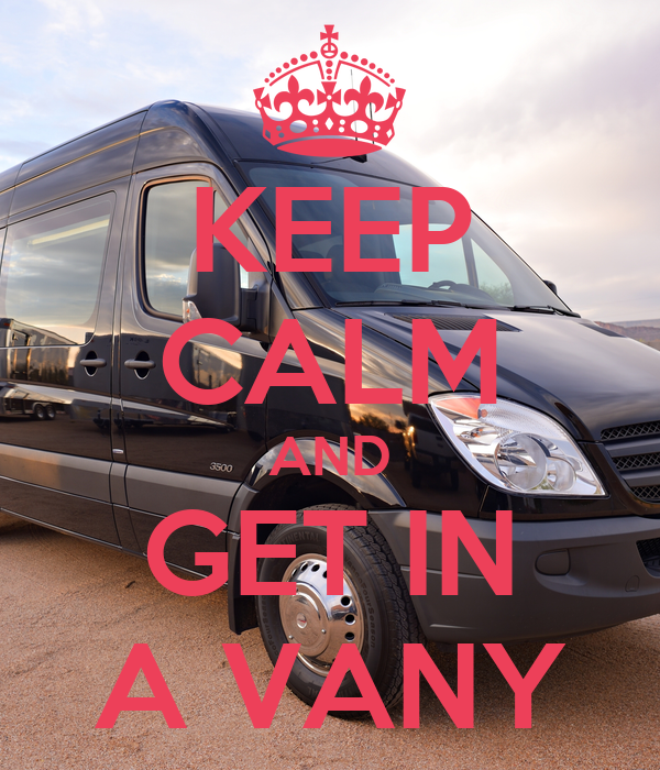 KEEP CALM AND GET IN A VANY