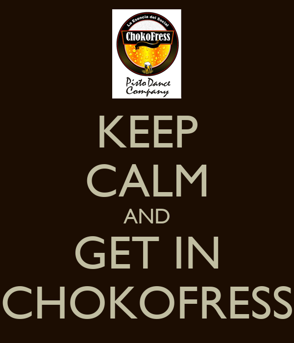 KEEP CALM AND GET IN CHOKOFRESS