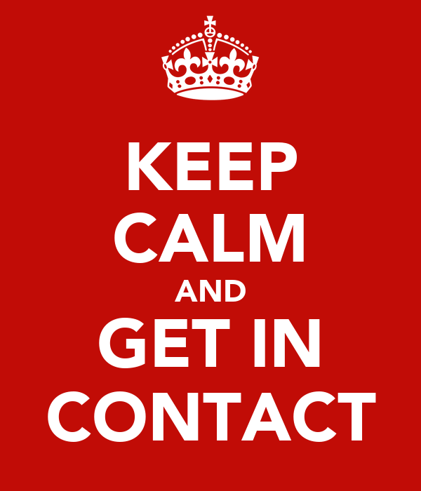 KEEP CALM AND GET IN CONTACT