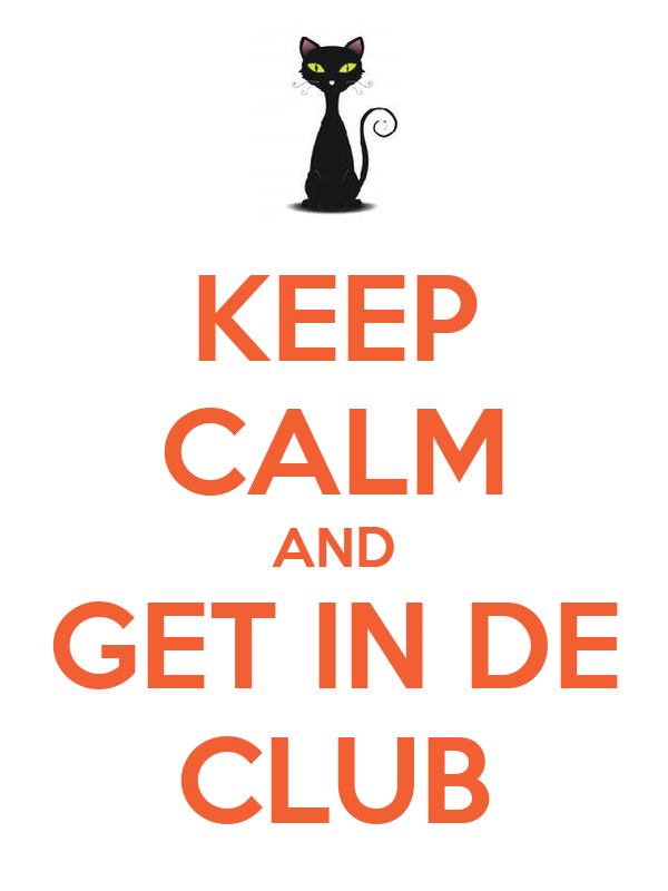 KEEP CALM AND GET IN DE CLUB