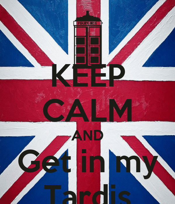 KEEP CALM AND Get in my Tardis