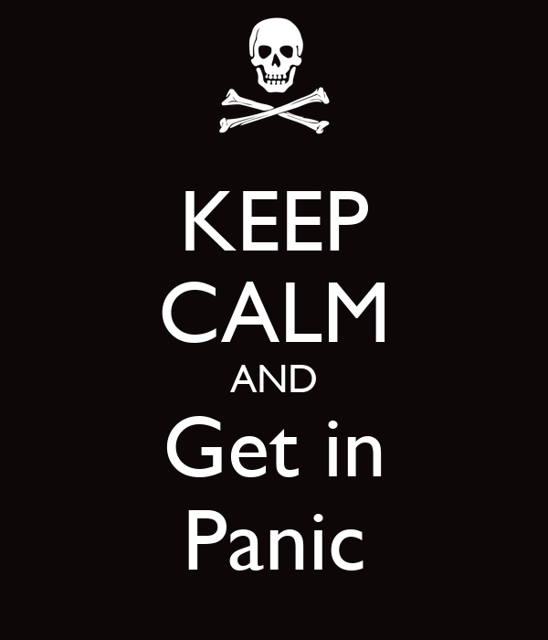 KEEP CALM AND Get in Panic