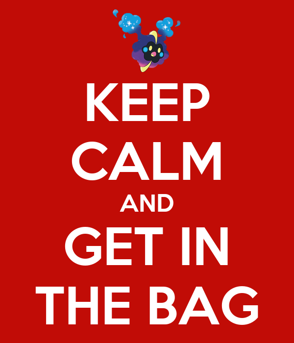 KEEP CALM AND GET IN THE BAG