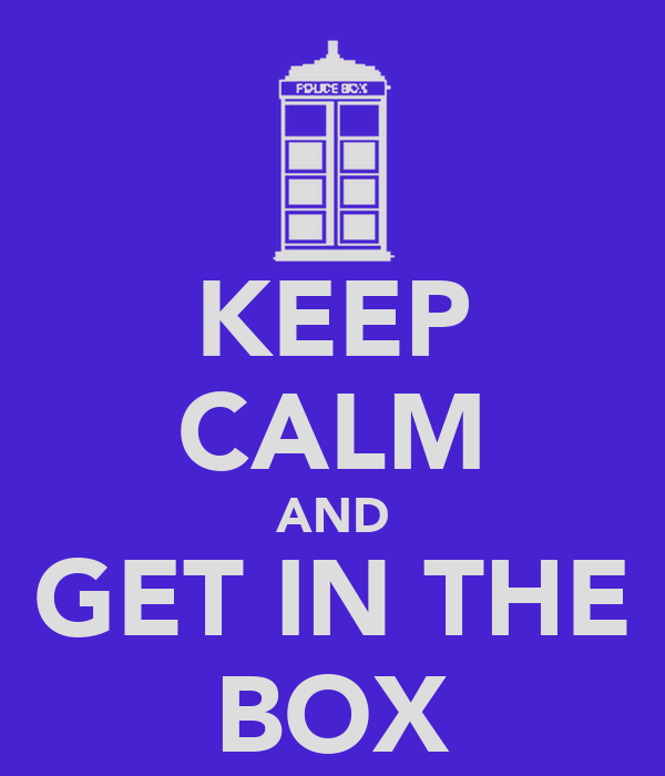 KEEP CALM AND GET IN THE BOX