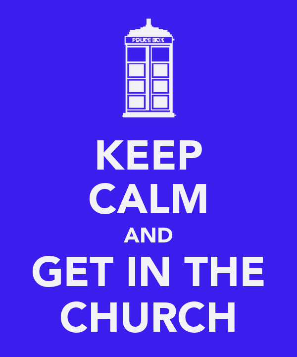 KEEP CALM AND GET IN THE CHURCH