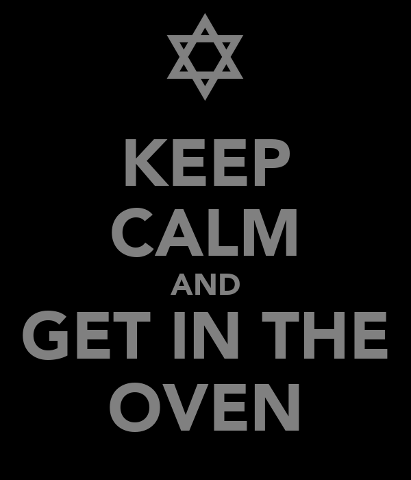 KEEP CALM AND GET IN THE OVEN