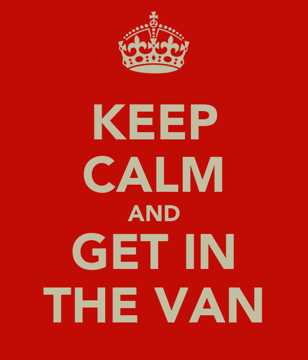 KEEP CALM AND GET IN THE VAN