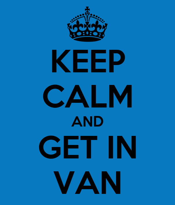 KEEP CALM AND GET IN VAN