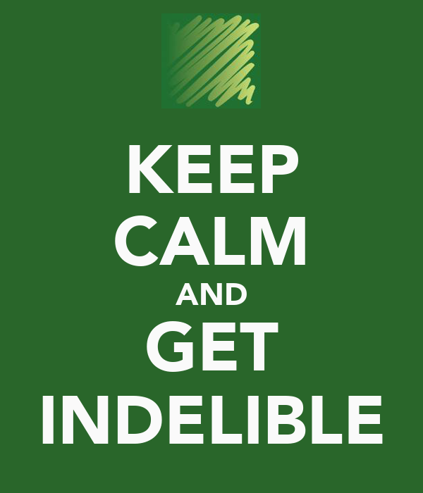 KEEP CALM AND GET INDELIBLE