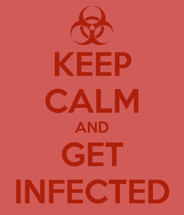 KEEP CALM AND GET INFECTED