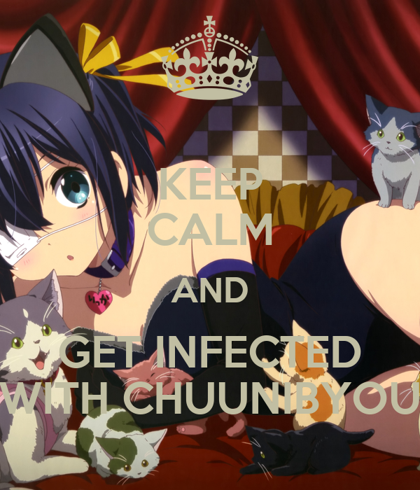 KEEP CALM AND GET INFECTED WITH CHUUNIBYOU