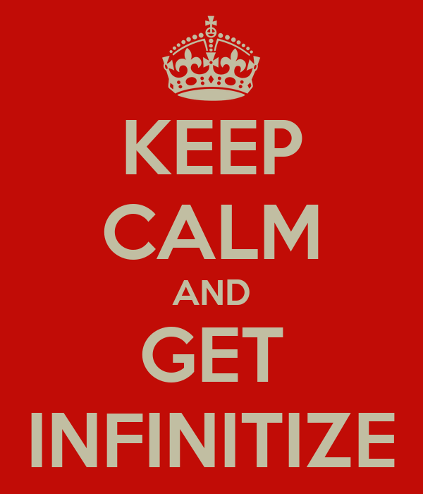KEEP CALM AND GET INFINITIZE