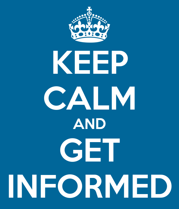 KEEP CALM AND GET INFORMED