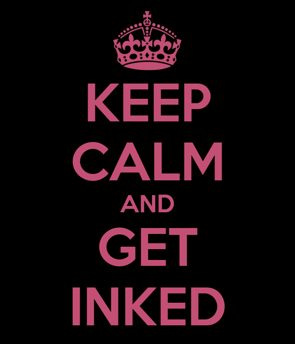 KEEP CALM AND GET INKED