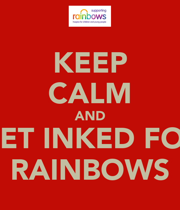 KEEP CALM AND GET INKED FOR RAINBOWS