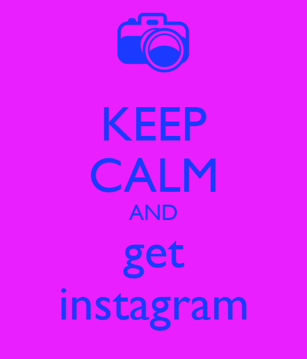KEEP CALM AND get instagram