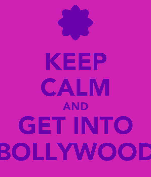 KEEP CALM AND GET INTO BOLLYWOOD