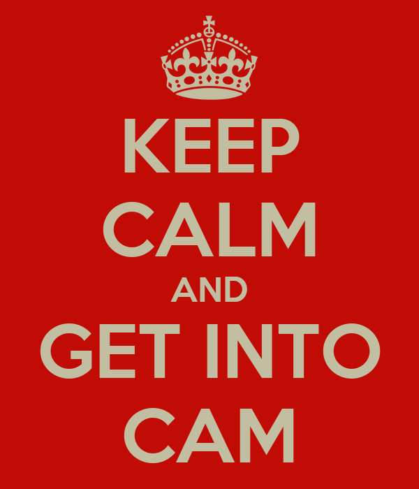 KEEP CALM AND GET INTO CAM