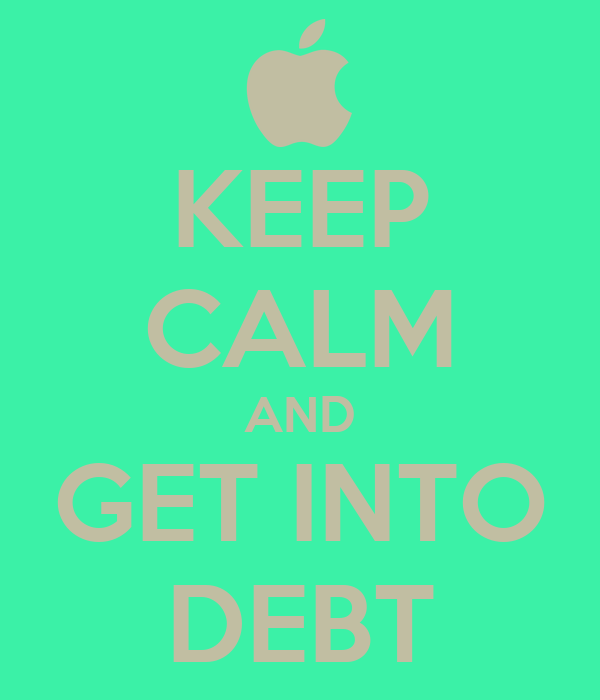 KEEP CALM AND GET INTO DEBT