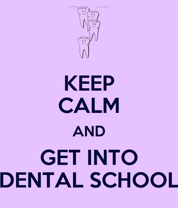 KEEP CALM AND GET INTO DENTAL SCHOOL