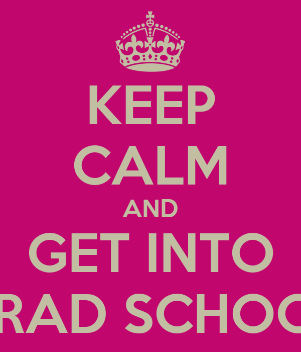 KEEP CALM AND GET INTO GRAD SCHOOL