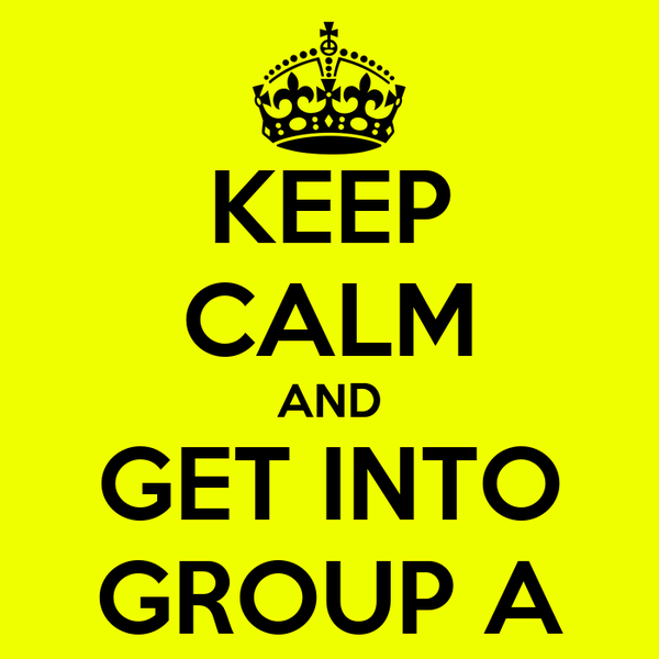 KEEP CALM AND GET INTO GROUP A