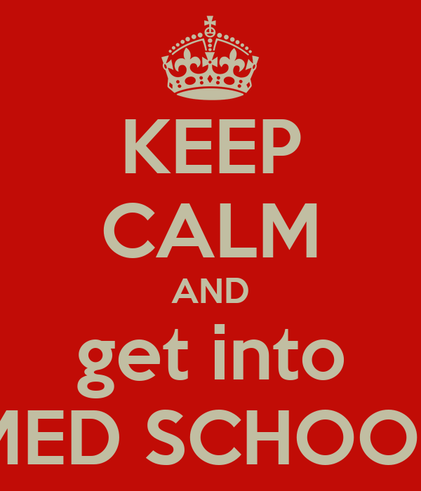 KEEP CALM AND get into MED SCHOOL
