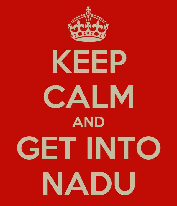 KEEP CALM AND GET INTO NADU