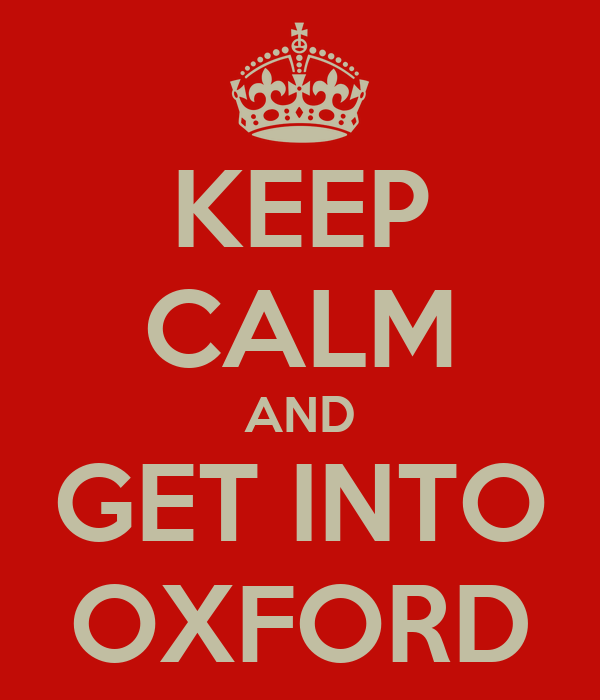 KEEP CALM AND GET INTO OXFORD