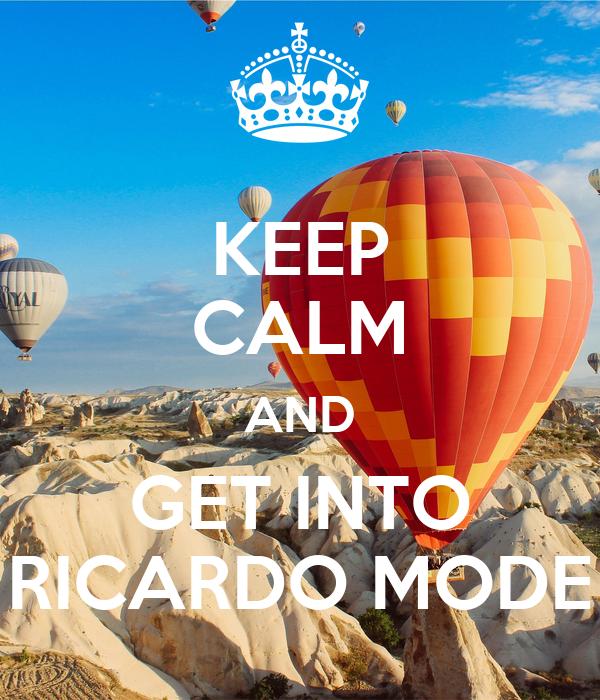 KEEP CALM AND GET INTO RICARDO MODE