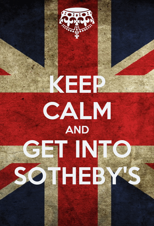 KEEP CALM AND GET INTO SOTHEBY'S