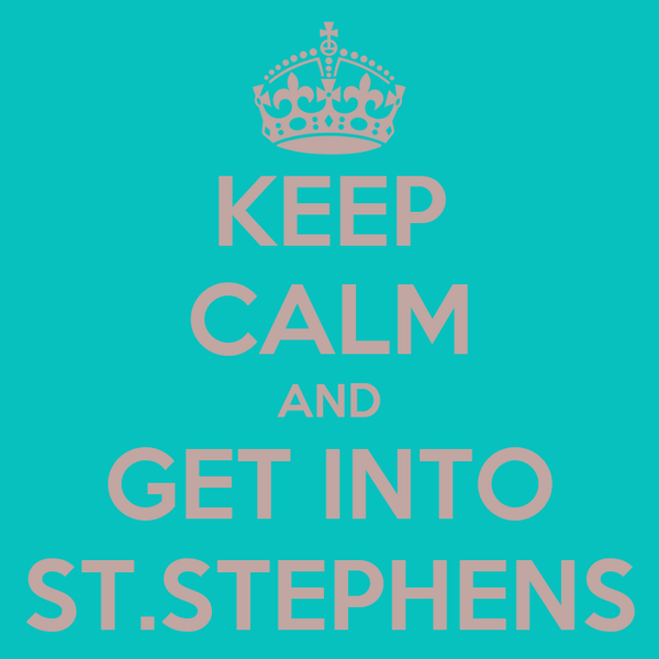 KEEP CALM AND GET INTO ST.STEPHENS