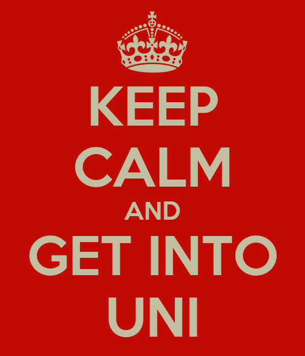 KEEP CALM AND GET INTO UNI