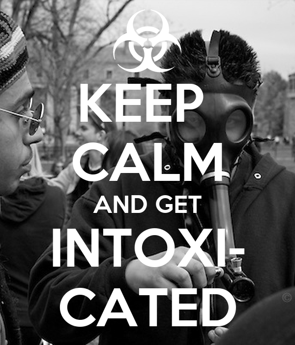 KEEP  CALM AND GET INTOXI- CATED